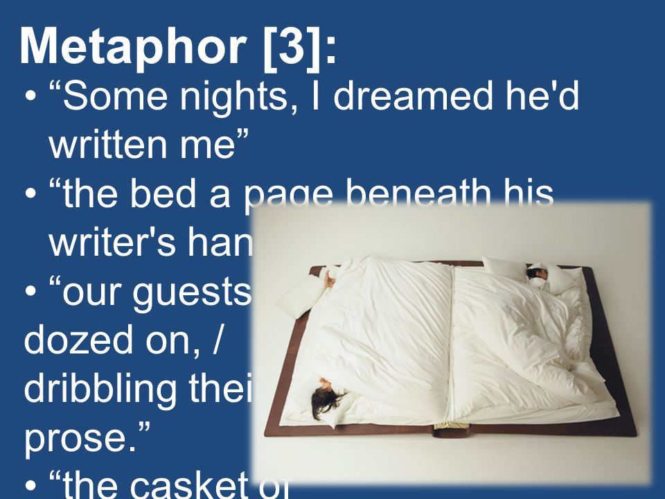 Metaphor [3]: Some nights, I dreamed he d written me